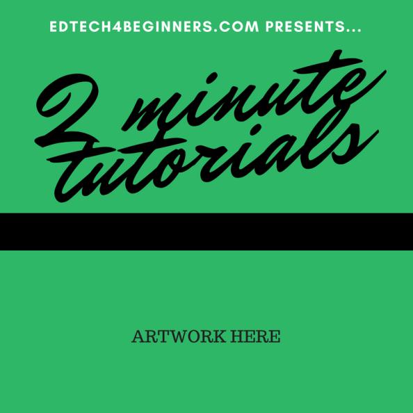 2 minute tutorials for teachers - by Neil Jarrett (EDTECH 4 BEGINNERS)