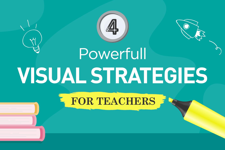 4 Powerful Visual Strategies For Teachers